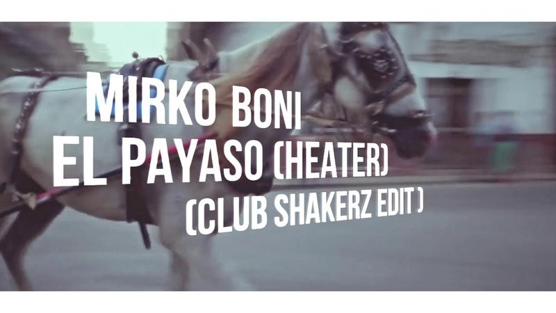 Mirko Boni - El Payaso (Heater) (Club ShakerZ Edit) [2018]