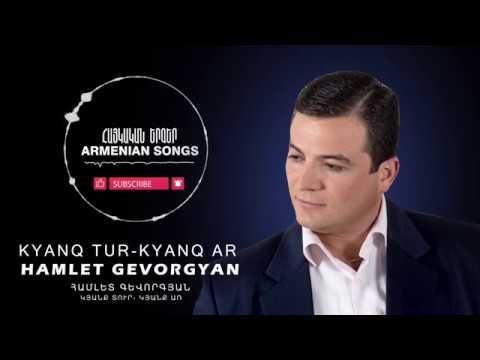 Hamlet Gevorgyan - Kyanq Tur, Kyanq Ar