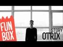 FUNBOX STORY   OTRIX