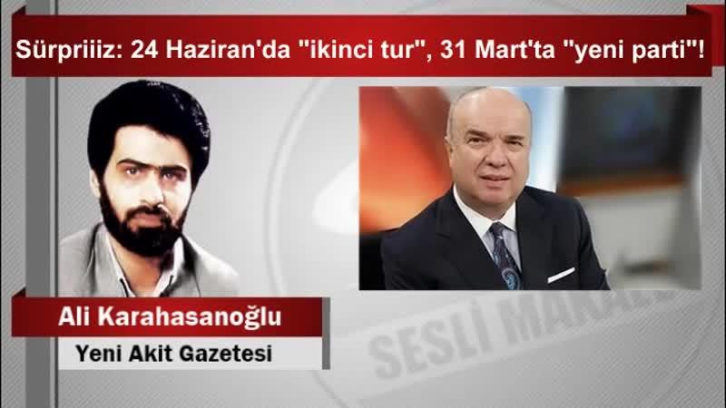 "Ali Karahasanoğlu Sürpriiiz 24 Haziran'da ""ikinci tur"", 31 Mart'ta ""yeni parti"""