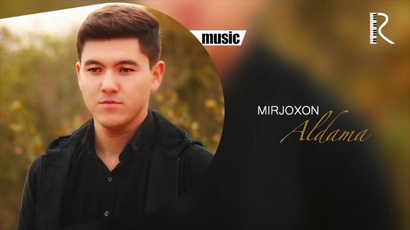 Mirjoxon - Aldama | Миржохон - Алдама (music version)