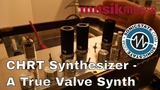 MESSE 2018 CHRT Synthesizer - A True Analogue Monophonic Valve Synthesizer