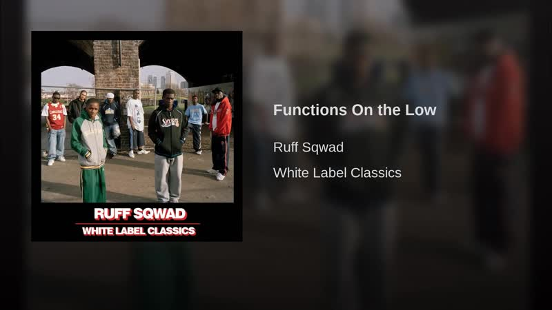 Ruff Sqwad - Functions On The Low