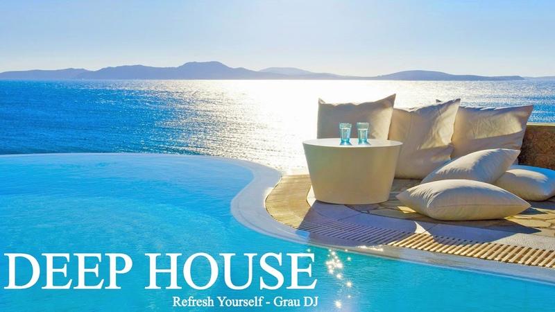 Deep House Mix 2018 | Refresh Yourself | Grau DJ
