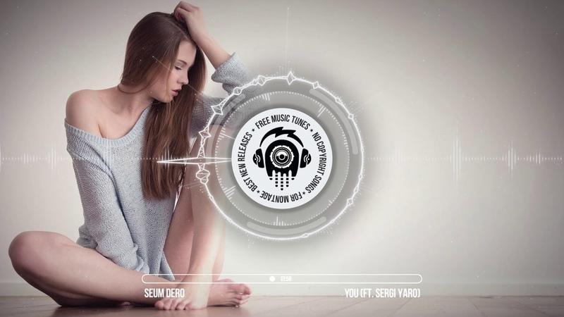 Seum Dero ft. Sergi Yaro - You ★ Electronic Music