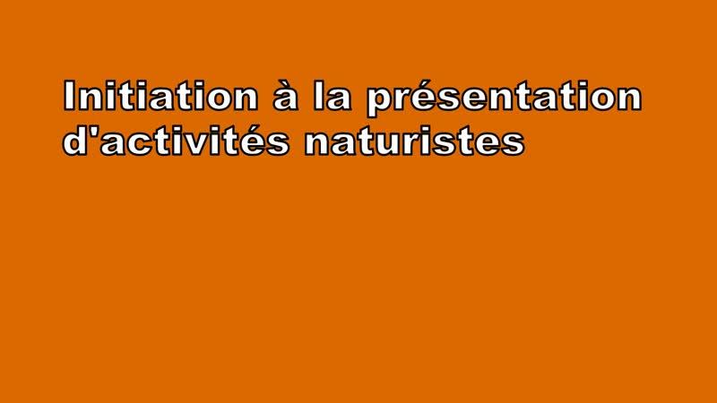 Initiation à la présentation dactivités naturiste