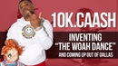 10k.Caash on inventing The Woah dance and coming up out of Dallas