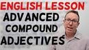 English lesson B2/C1 - Compound adjectives