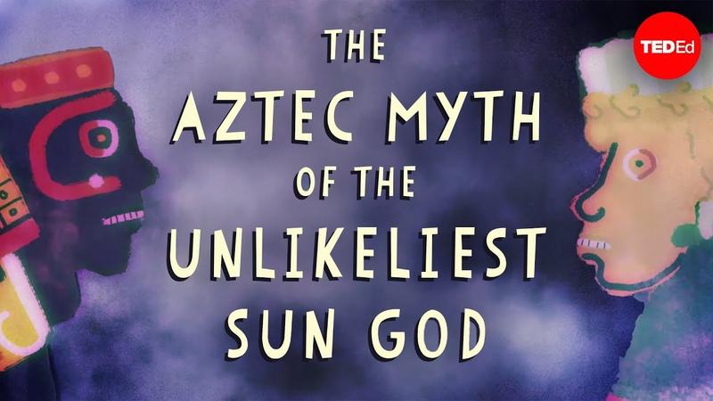 The Aztec myth of the unlikeliest sun god - Kay Almere Read vk.comtopnotchenglish