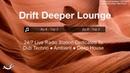 Drift Deeper Lounge Live 24/7 Stream Dub Techno ● Ambient ● Deep House