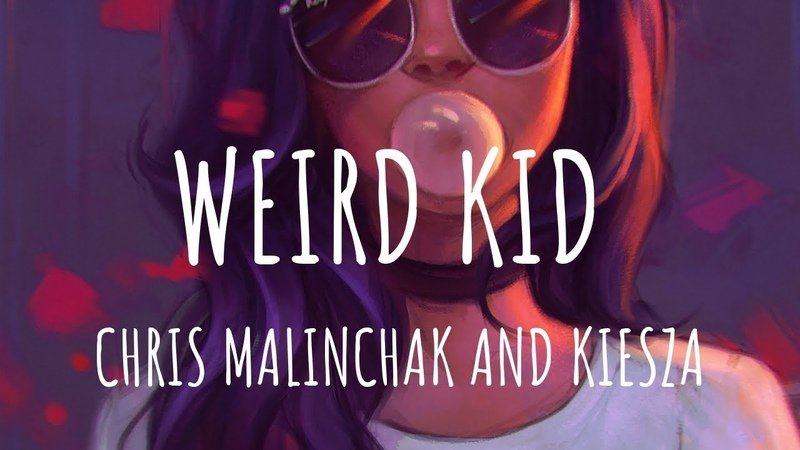 Chris Malinchak and Kiesza Weird Kid Lyrics