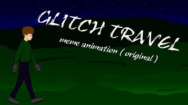 Glitch travel   meme animation (original)   (MBD 119 subs)