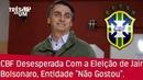 Bolsonaro Deixa CBF Desesperada, Entenda !!