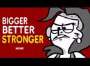 Bigger better stronger meme │woy