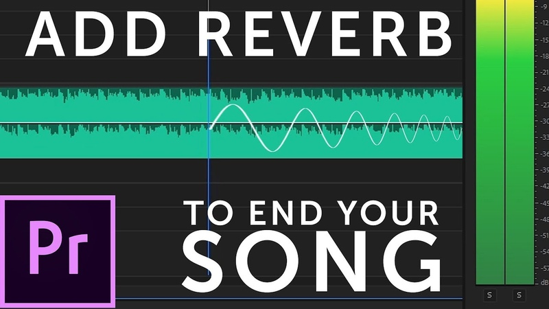 How To End A Song With Reverb In Premiere Pro