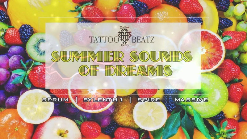 FREE Tattoo Beatz-Summer Sounds Of Dreams(SERUM x SYLENTH1 x SPIRE x MASSIVE BANK)