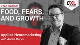 Food, Fears, and Growth How to Sell It to the Brain CXL Institute Free Webinar
