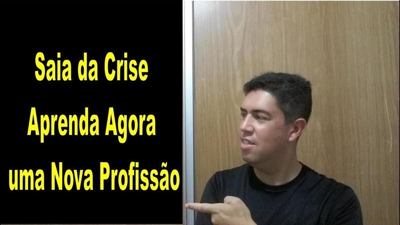 SAIA DA CRISE APRENDA AGORA UMA NOVA PROFISSÃO