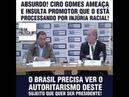 Ciro Gomes xinga promotor de FILHO da PUTA