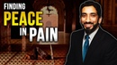 Finding Peace In Pain Nouman Ali Khan *LIFE CHANGING LECTURE*