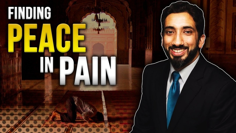 Finding Peace In Pain - Nouman Ali Khan *LIFE CHANGING LECTURE*