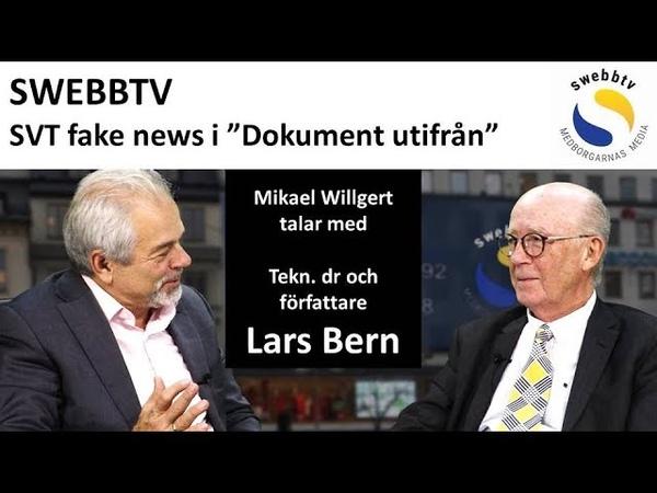 Tekn. dr Lars Bern kommenterar SVT fake news i Dokument utifrån.