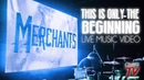 Merchants This Is Only The Beginning Live Music Video