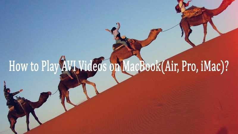 How to Play AVI Videos on MacBook (Air, Pro, iMac)?