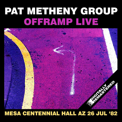 Pat Metheny Group альбом Offramp Live At The Mesa Centennial Hall, Az 26 Jul '82 (Remastered)