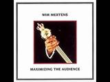Wim Mertens - Maximizing The Audience 1988