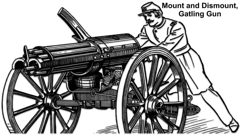 Mount and Dismount, Gatling Gun.