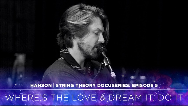 HANSON - STRING THEORY Docuseries - Ep. 5: Where's the Love Dream It, Do It