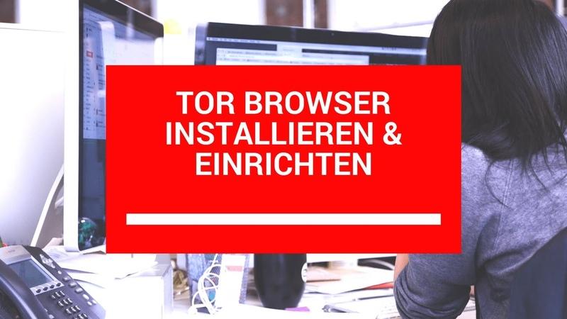 Tor Browser installieren einrichten anonym im Netz surfen 2017
