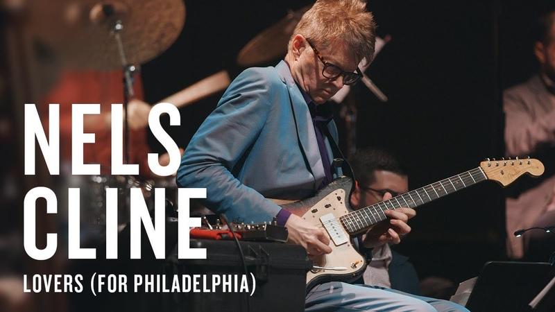 Nels Cline Lovers (for Philadelphia) | JAZZ NIGHT IN AMERICA