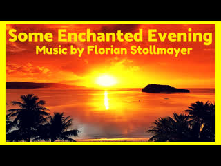 SOME ENCHANTED EVENING # RELAXATION MUSIC # Classical Guitar # Classical Piano