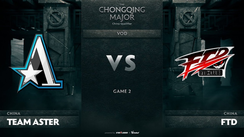 Team Aster vs FTD, Game 2, CN Qualifiers The Chongqing Major
