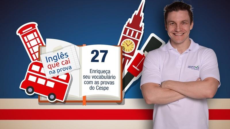 Inglês que cai na prova 27 Enriqueça seu vocabulário com as provas do Cespe