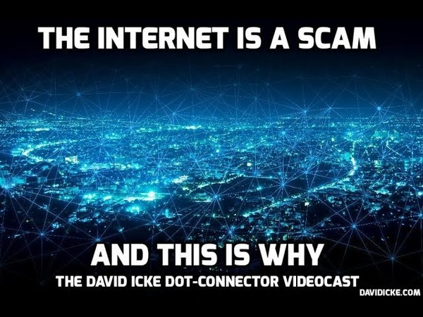 The Internet Is A Scam - And This Is Why - The David Icke Dot-Connector Videocast