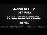 Jason Derulo - Get Ugly (Kill Control Remix)