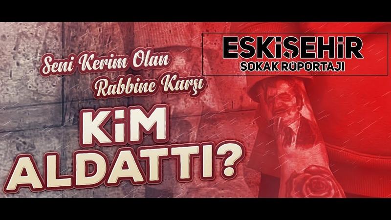 Sokak Röportajı - Seni Kerim Olan Rabbine Karşı Kim Aldattı? (Eskişehir | Tevhid Dergisi)