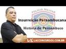 Curso PM-PE - História de Pernambuco - Insurreição Pernambucana