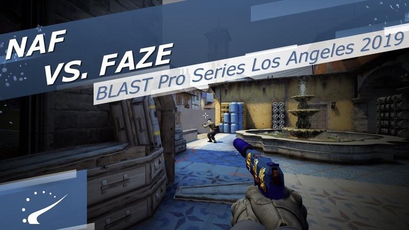 NAF vs FaZe BLAST Pro Series Los Angeles 2019