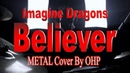Imagine Dragons - Believer (METAL Cover By OHP)
