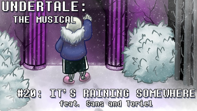 Undertale the Musical It's Raining Somewhere