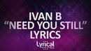 Ivan B - Need You Still ft. Keith FontanoProd. Kevin Peterson Lyrics
