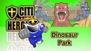 Citi Heroes EP63 Dinosaur Park