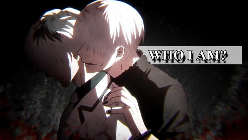 Tokyo Ghoul Re「AMV/ASMV」Who I Am? ᴴᴰ