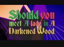 Should You Meet a Lady in a Darkened Wood