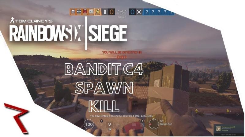BANDIT C4 SPAWN KILL! Rainbow Six Siege