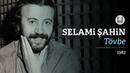 Selami Şahin Tövbe Official Audio